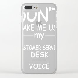 CUSTOMER-SERVICE-DESK-tshirt,-my-CUSTOMER-SERVICE-DESK-voice Clear iPhone Case