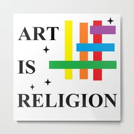ART IS RELGION Metal Print