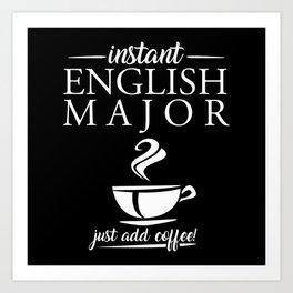 Instant English Major Just Add Coffee Art Print