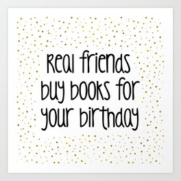 Real friends buy books for your birthday (G&B) Art Print