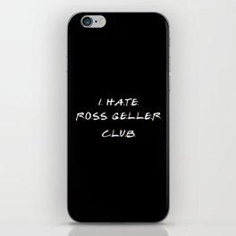 I Hate Ross Club iPhone Skin