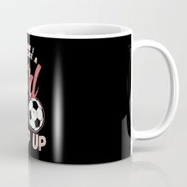 Soccer & Football: I Know I Play Like A Girl I Coach I Match  Gift Coffee Mug