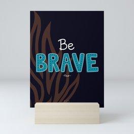 Be Brave Mini Art Print