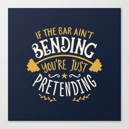 If The Bar Ain't Bending You're Just Pretending Canvas Print