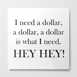 I Need a Dollar Lyrics Metal Print