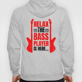 Relax The Bass Player Is Here | Music Instrument Hoody