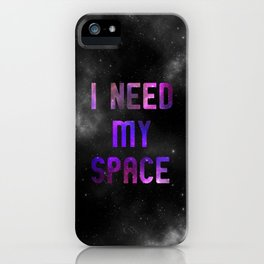 I need my space iPhone Case