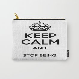 Keep Calm And Stop Being Passive Aggressive Carry-All Pouch