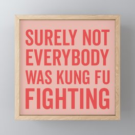 Surely Not Everybody Was Kung Fu Fighting, Quote Framed Mini Art Print