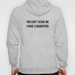 You Can't Scare Me I Have 3 DAUGHTERS Hoody
