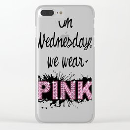 On Wednesdays We Wear Pink - Quote from the movie Mean Girls Clear iPhone Case