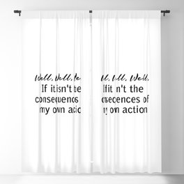 well, well, well, if it isn't the consequences of my own actions Blackout Curtain