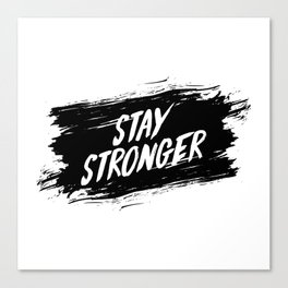 Stay Stronger Canvas Print