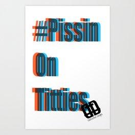 #PissinOnTitties Art Print