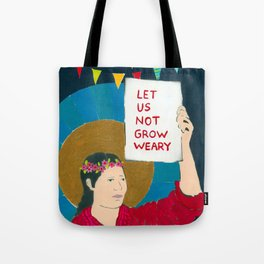 Let Us Not Grow Weary Tote Bag