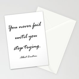 You never fail until you stop trying. Stationery Cards