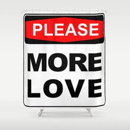 More Love please Shower Curtain