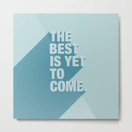 The Best Is Yet To Come (Aqua) Metal Print