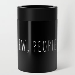 Ew People Funny Quote Can Cooler