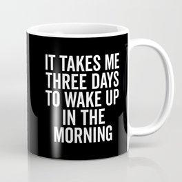 Three Days Wake Up Funny Quote Coffee Mug