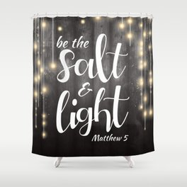 Be The Salt & Light Shower Curtain