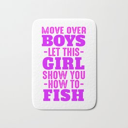 Move Over Boys, Let This Girl Show You How To Fish Bath Mat