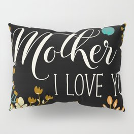 Mother's Day (Mother I Love You) Pillow Sham
