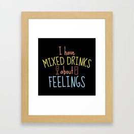Mixed Drinks About Feelings Framed Art Print