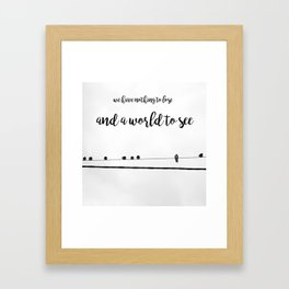 We have nothing to lose and a world to see Framed Art Print