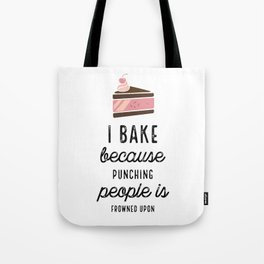 I Bake Because Punching People Is Frowned Upon With Cake Tote Bag