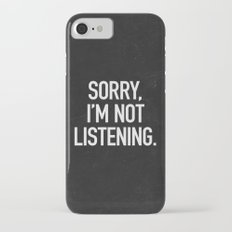 Sorry, I'm not listening Slim Case iPhone 7