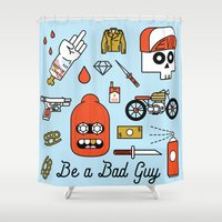 Be a Bad Guy Shower Curtain