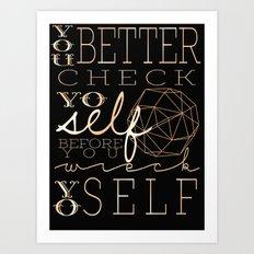 Check Yo Self Before You Wreck Yo Self Art Print