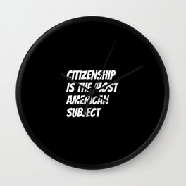 Citizenship Is The Most American Subject Wall Clock