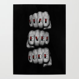 WHAT EVER DUDE / Photograph of grungy fists with tattooed knuckles Poster