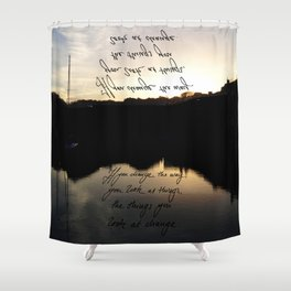 If You Change The Way You Look At Things, The Things You Look At Will Change Shower Curtain