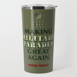 POTUS Trump Is Making Military Parades Great Again. Travel Mug