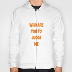 WHO ARE YOU TO JUDGE ME Hoody