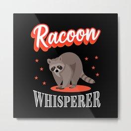 Racoon Whisperer Cute Raccoon Lover Gift Metal Print