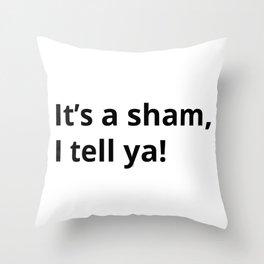 It's a sham, I tell ya! by WIPjenni Throw Pillow