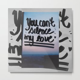 You can't silence my love Metal Print