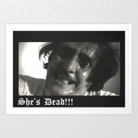 She's Dead!!! Art Print