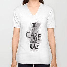 """I Really Care Don't You?"" color-gray scale Unisex V-Neck"