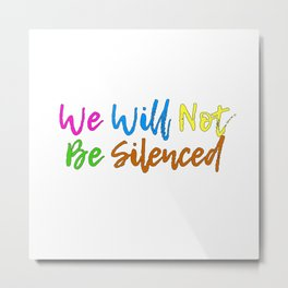 We will not be silenced Metal Print