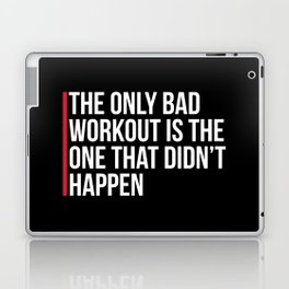 The Only Bad Workout Gym Quote Laptop & iPad Skin