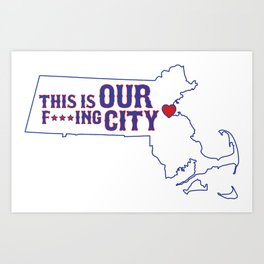 Boston Strong - This is our f***ing city - MA on light Art Print