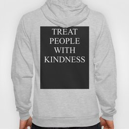 TREAT PEOPLE WITH KINDNESS Hoody