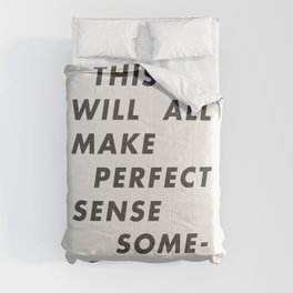 This Will All Make Perfect Sense Someday Comforters