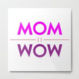 Mom Wow Metal Print