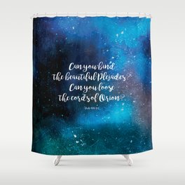 Can you bind the beautiful Pleiades? Can you loose the cords of Orion? Job 38:31 Shower Curtain